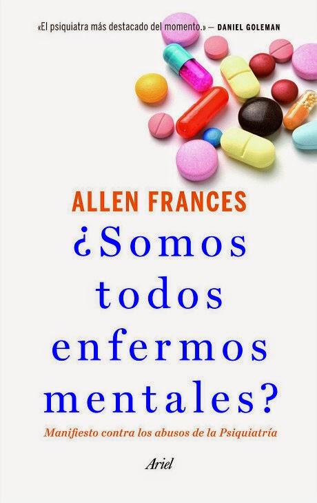 LIBRO - ¿Somos todos enfermos mentales? Manifiesto contra los abusos de la Psiquiatría : Allen Frances (Editorial Ariel - 2 septiembre 2014)